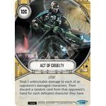 Act of Cruelty - Across the Galaxy - Star Wars Destiny - Big Orbit Cards